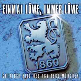Einmal Löwe, immer Löwe (Greatest Hits des TSV 1860 München)