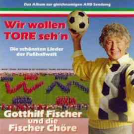 Wir wollen Tore seh'n - Die schönsten Lieder der Fußballwelt