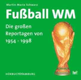 Fussball WM - Die grossen Reportagen von 1954 - 1998