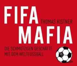 FIFA-Mafia. Die schmutzigen Geschäfte mit dem Weltfußball