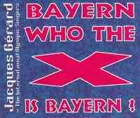 Bayern, Who The X Is Bayern?