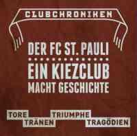 Club Chroniken - FC St. Pauli Tore, Tränen, Triumpfe, Tragödien